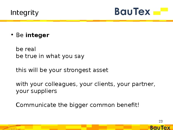 Integrity • Be integer be real be true in what you say this will be your