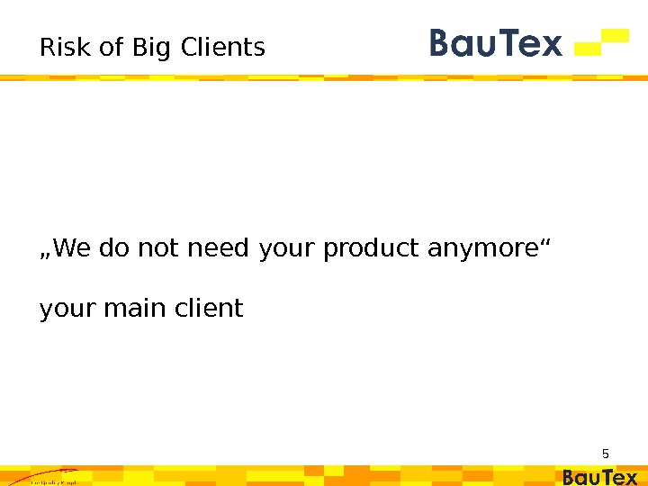 "Risk of Big Clients "" We do not need your product anymore"" your main client 5"