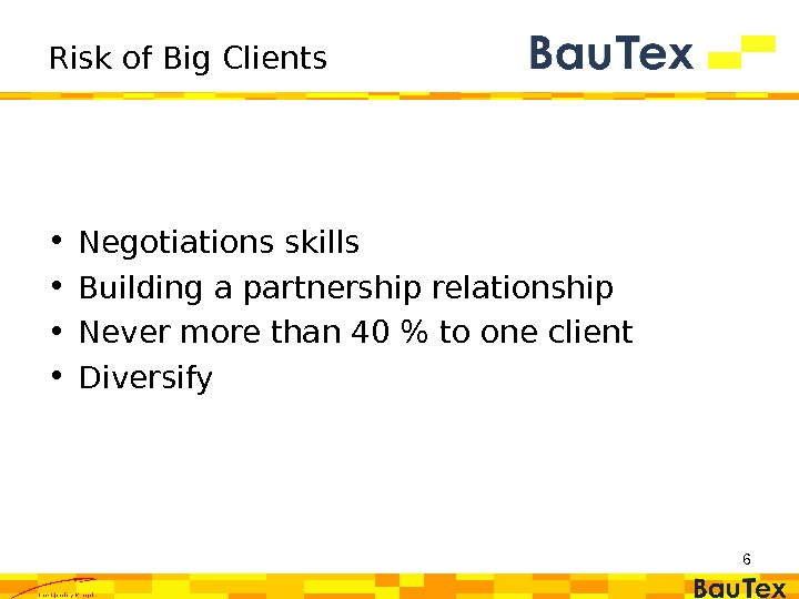 Risk of Big Clients • Negotiations skills • Building a partnership relationship • Never more than