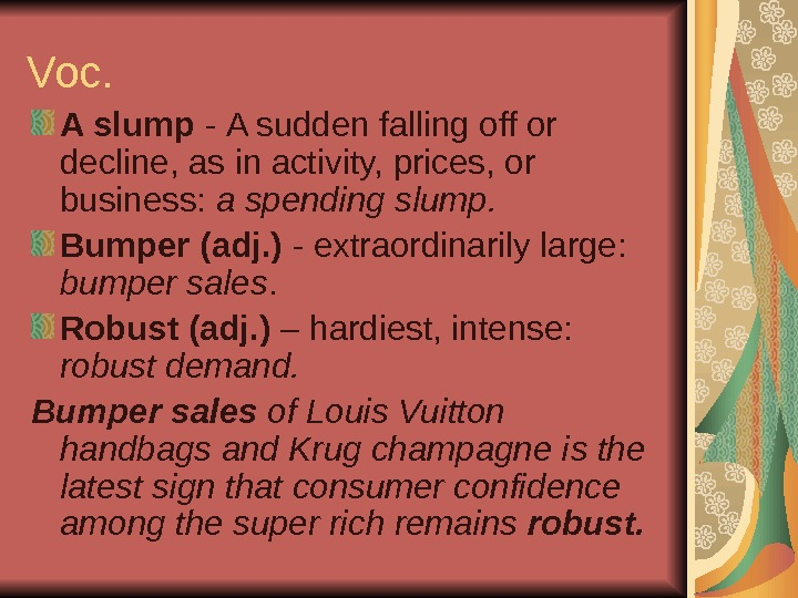 Voc. A slump - A sudden falling off or decline, as in activity, prices,