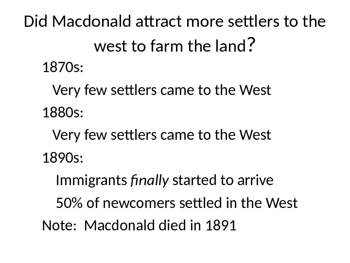 Did Macdonald attract more settlers to the west to farm the land ? 1870 s: Very
