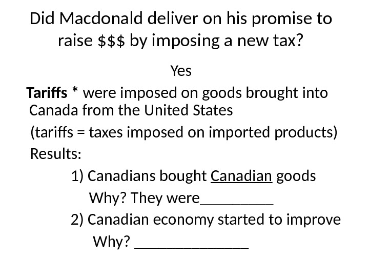 Did Macdonald deliver on his promise to raise $$$ by imposing a new tax? Yes Tariffs
