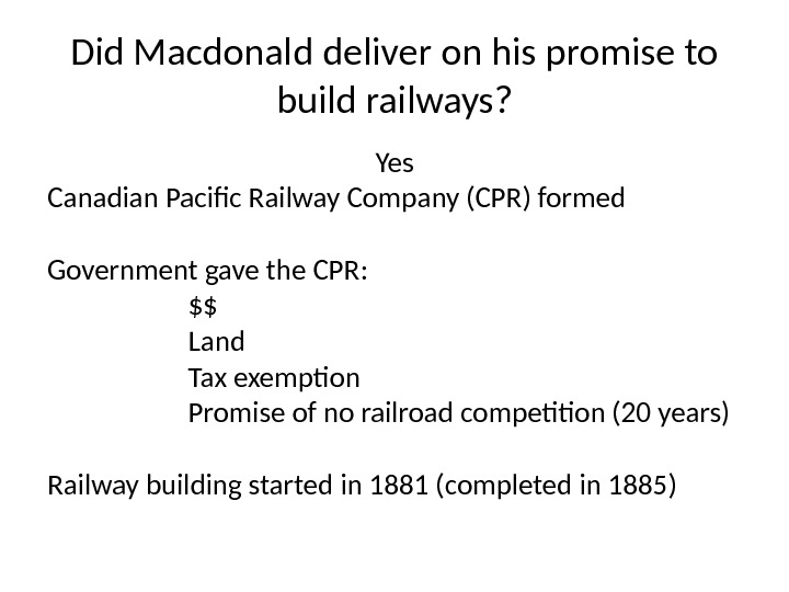 Did Macdonald deliver on his promise to build railways? Yes Canadian Pacific Railway Company (CPR) formed