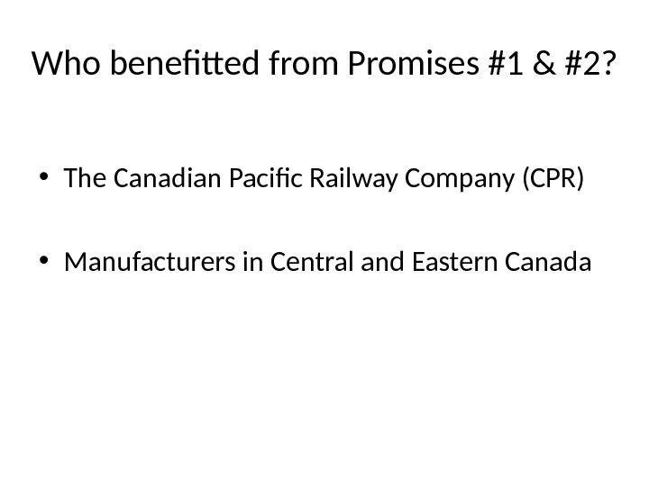 Who benefitted from Promises #1 & #2?  • The Canadian Pacific Railway Company (CPR)