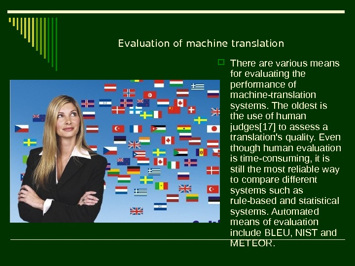 Evaluation of machine translation There are various means for evaluating the performance of machine-translation