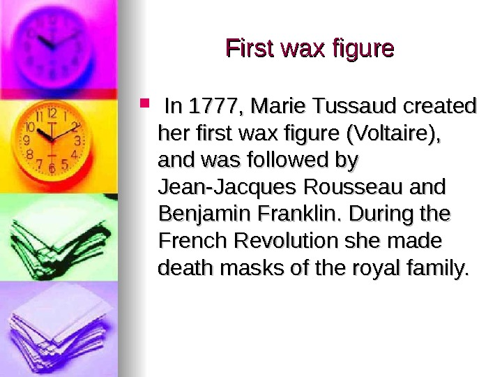 First wax figure In 1777, Marie Tussaud created her first wax figure (Voltaire),