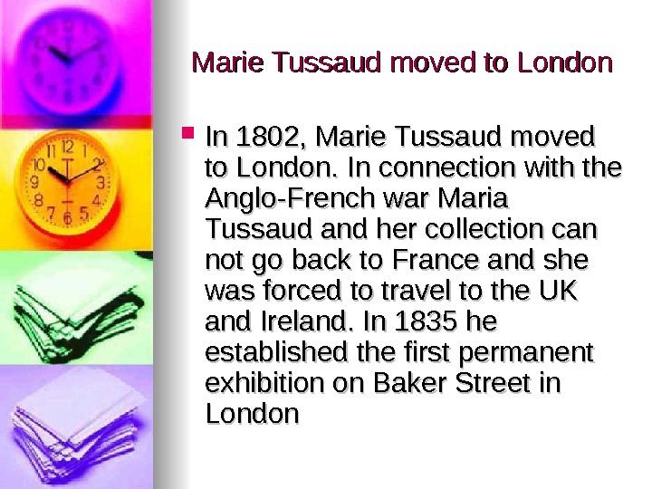 Marie Tussaud moved to London In 1802, Marie Tussaud moved to London. In connection