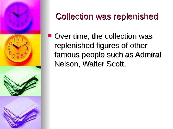 Collection was replenished Over time, the collection was replenished figures of other famous people