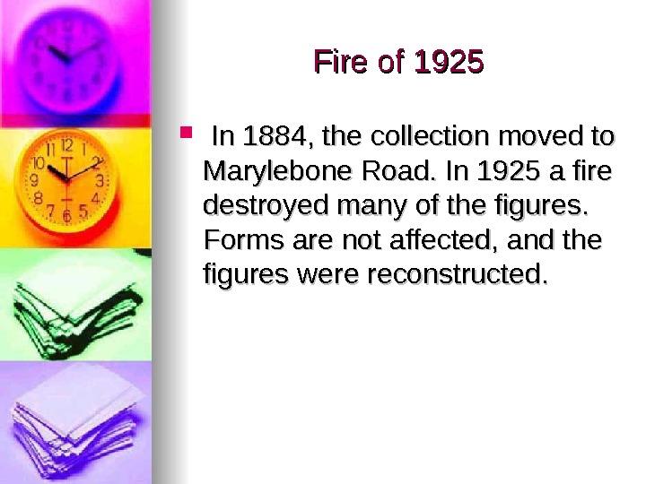 Fire of 1925 In 1884, the collection moved to Marylebone Road. In 1925 a
