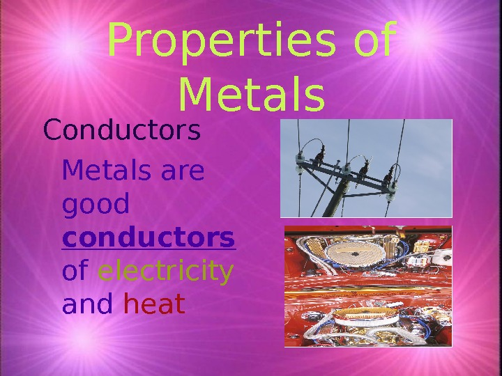 Properties of Metals Conductors  Metals are good conductors  of electricity  and heat