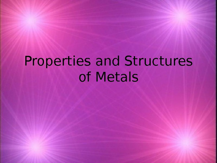 Properties and Structures of Metals