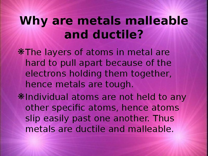 Why are metals malleable and ductile?  The layers of atoms in metal are hard to