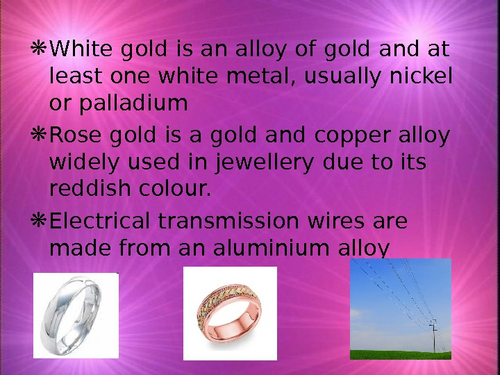 White gold is an alloy of gold and at least one white metal, usually nickel