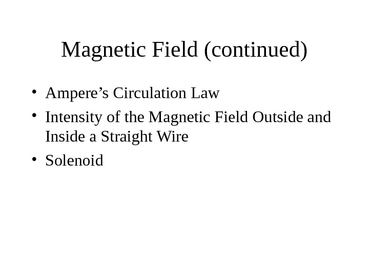 Magnetic Field (continued) • Ampere's Circulation Law • Intensity of the Magnetic Field Outside
