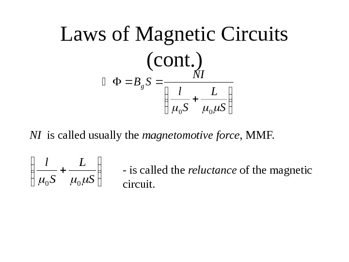 Laws of Magnetic Circuits (cont. ) NI  is called usually the magnetomotive force