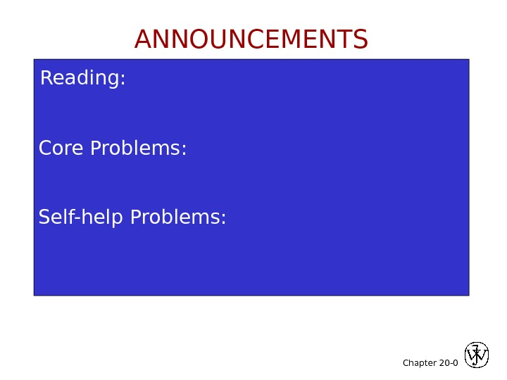 Chapter 20 -Reading: Core Problems: Self-help Problems: 0 ANNOUNCEMENTS