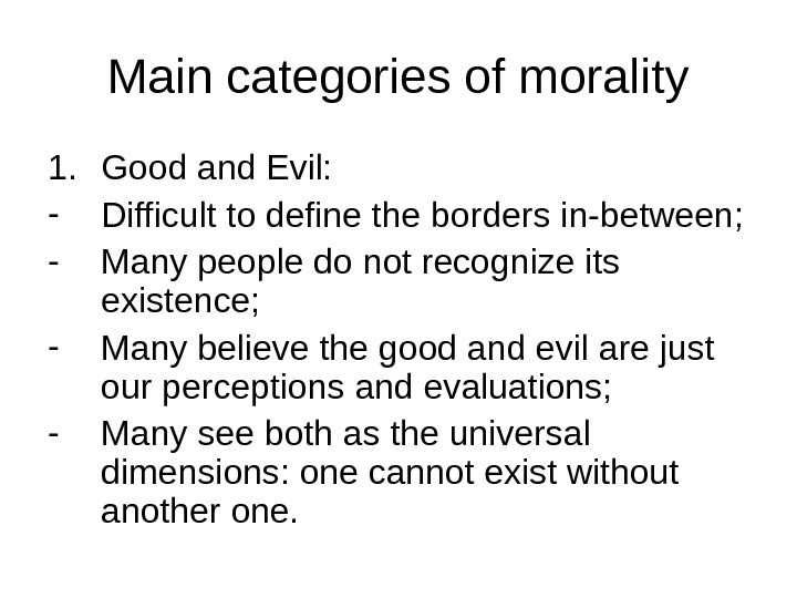 Main categories of morality 1. Good and Evil: - Difficult to define the borders in-between; -