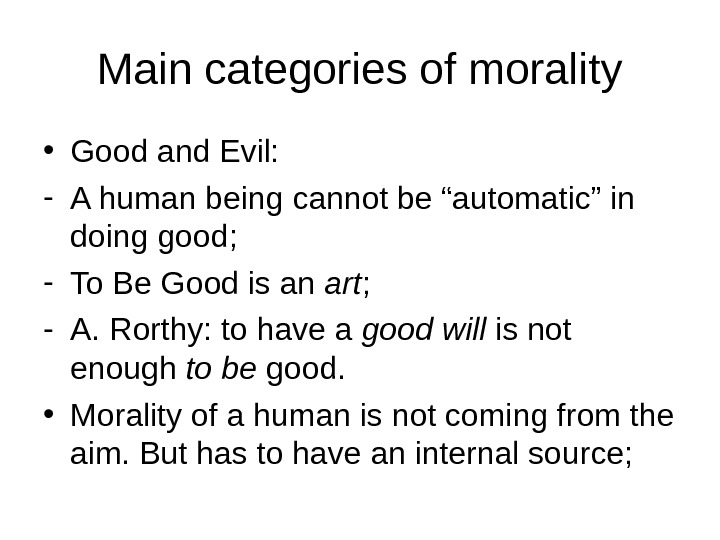 "Main categories of morality • Good and Evil: - A human being cannot be ""automatic"" in"