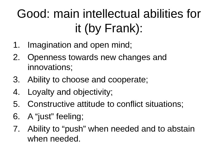 Good: main intellectual abilities for it (by Frank): 1. Imagination and open mind; 2. Openness towards