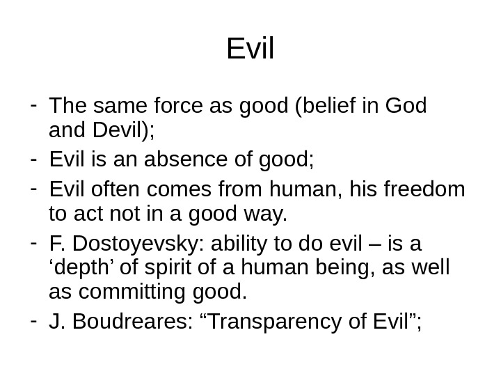 Evil - The same force as good (belief in God and Devil); - Evil is an