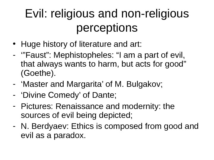 "Evil: religious and non-religious perceptions • Huge history of literature and art: - '"" Faust"": Mephistopheles:"