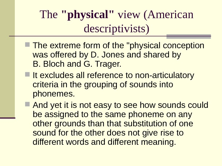 The physical view  (American descriptivists) The extreme form of the physical conception was offered by