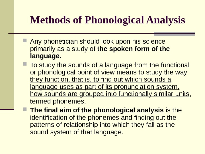 Methods of Phonological Analysis Any phonetician should look upon his science primarily as a study of