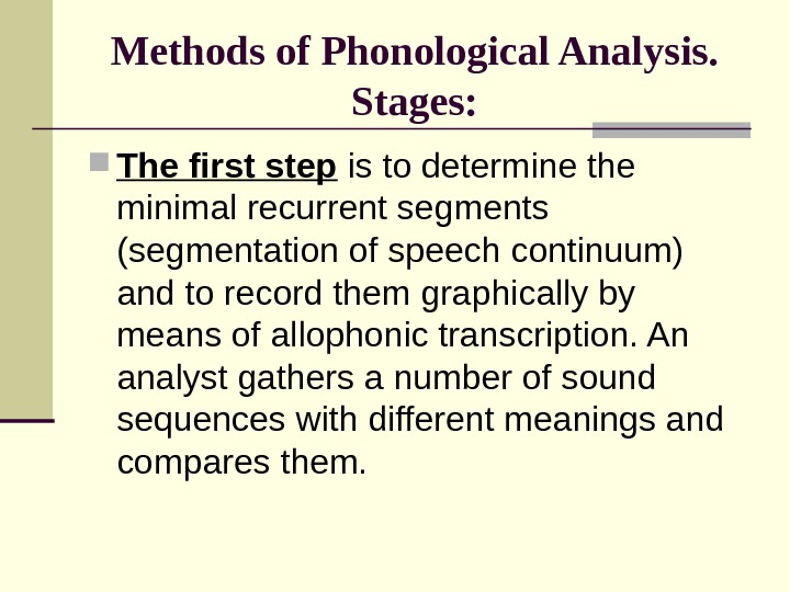 Methods of Phonological Analysis. Stages:  The first step is to determine the minimal recurrent segments
