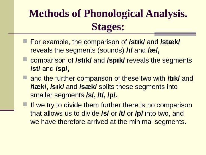 Methods of Phonological Analysis. Stages:  For example, the comparison of /st ı k/ and /st