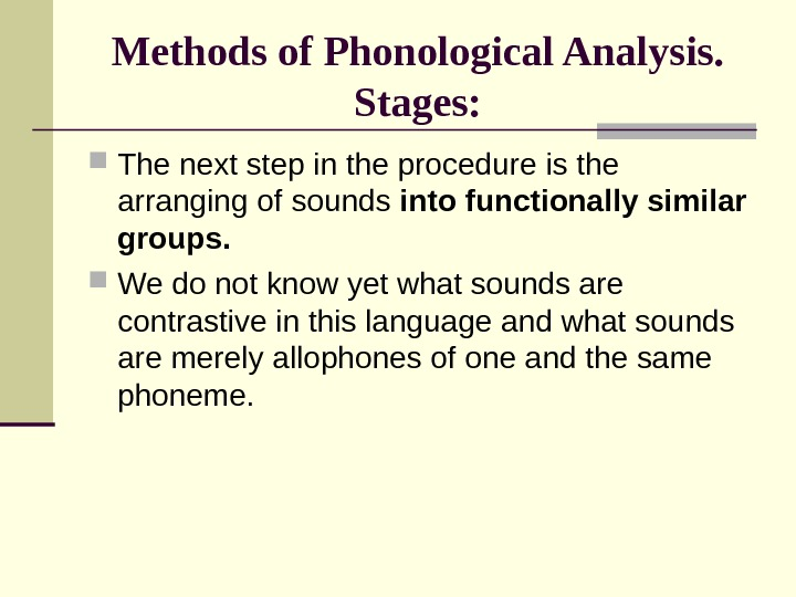 Methods of Phonological Analysis. Stages:  The next step in the procedure is the arranging of