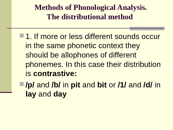 Methods of Phonological Analysis. The distributional method  1. If more or less different sounds occur