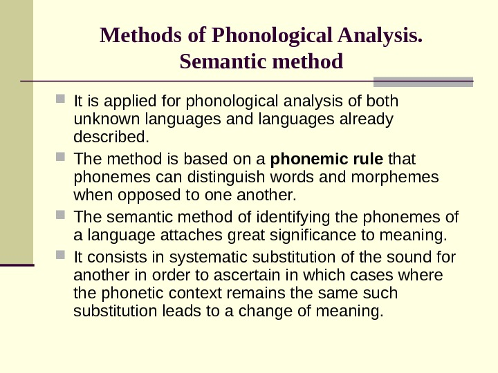 Methods of Phonological Analysis. Semantic method It is applied for phonological analysis of both unknown languages