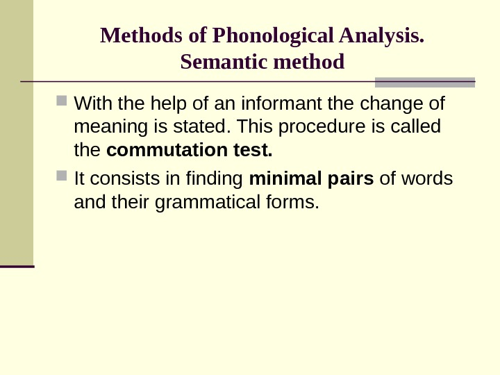 Methods of Phonological Analysis. Semantic method With the help of an informant the change of meaning