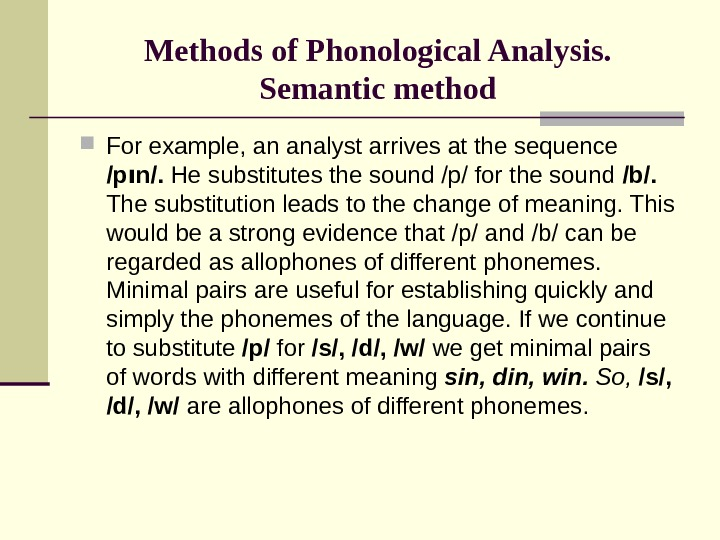 Methods of Phonological Analysis. Semantic method For example, an analyst arrives at the sequence /p ı