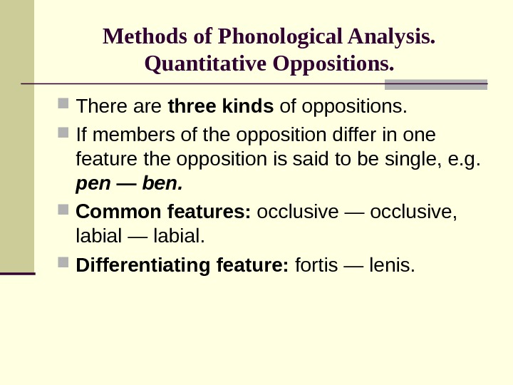 Methods of Phonological Analysis. Quantitative Oppositions.  There are three kinds of oppositions.  If members