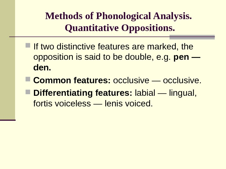 Methods of Phonological Analysis.  Quantitative Oppositions.  If two distinctive features are marked, the opposition