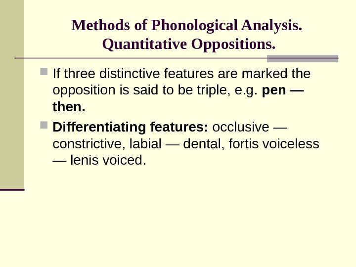 Methods of Phonological Analysis.  Quantitative Oppositions.  If three distinctive features are marked the opposition
