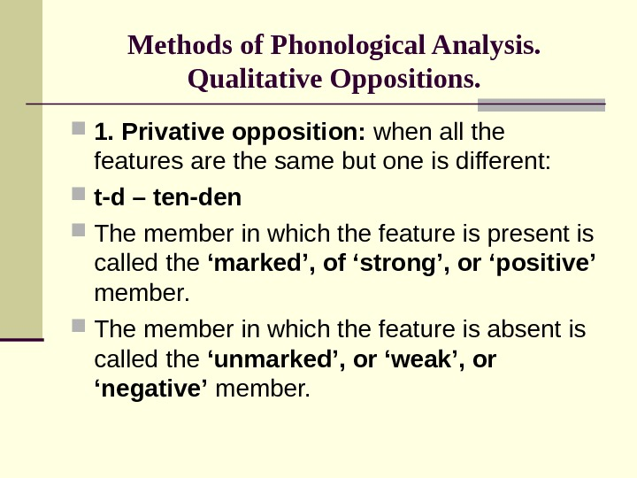 Methods of Phonological Analysis. Qualitative Oppositions.  1. Privative opposition:  when all the features are