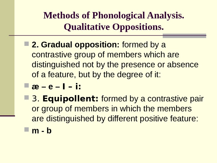 Methods of Phonological Analysis. Qualitative Oppositions.  2. Gradual opposition:  formed by a contrastive group