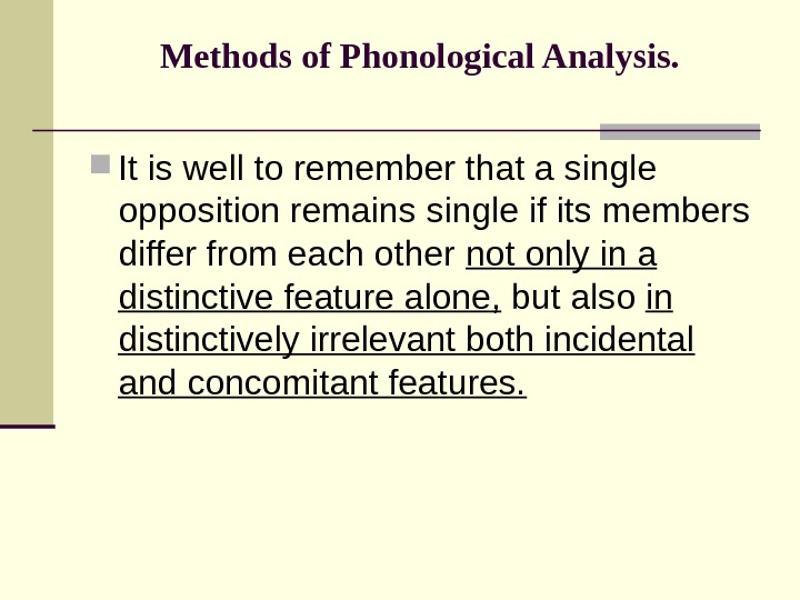 Methods of Phonological Analysis.  It is well to remember that a single opposition remains single