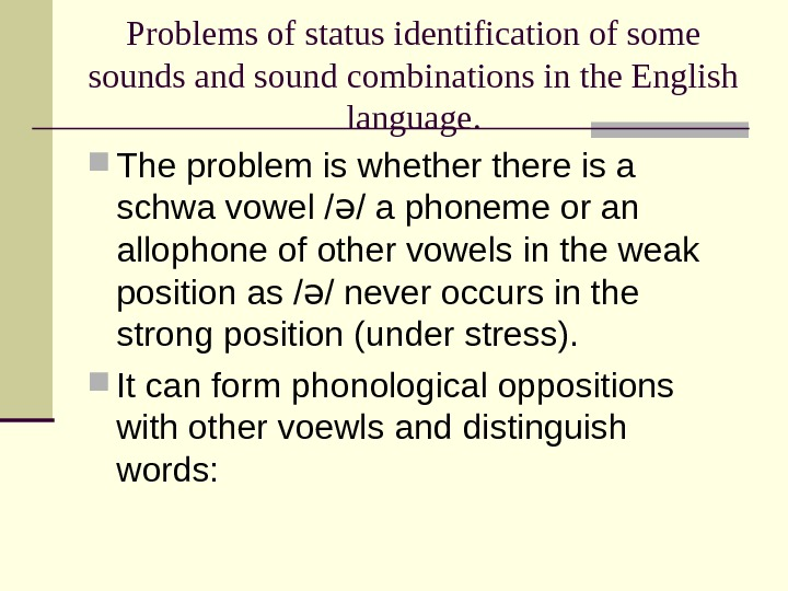 Problems of status identification of some sounds and sound combinations in the English language.  The
