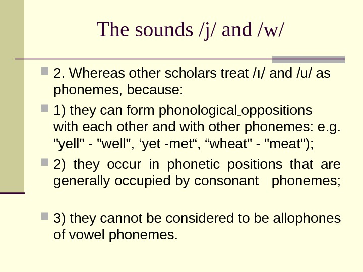 The sounds /j/ and /w/ 2. Whereas other scholars treat / ı/ and /u/ as phonemes,