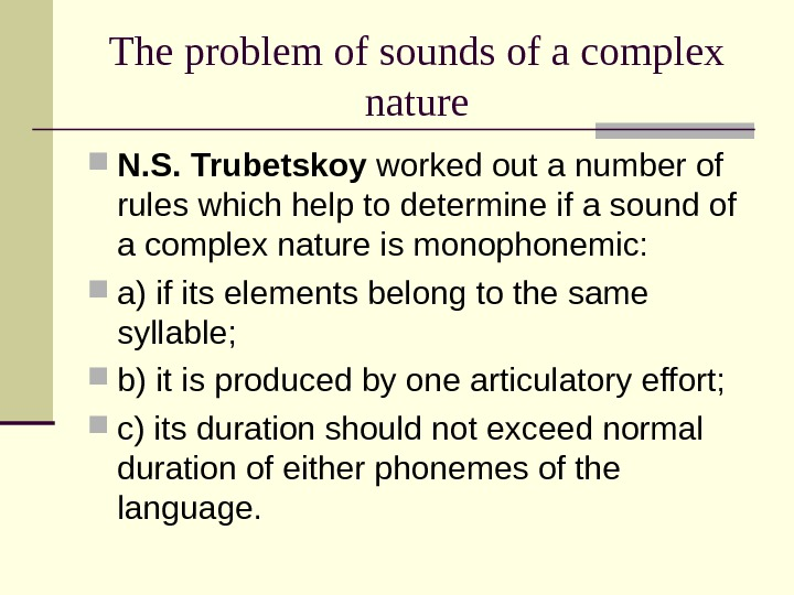 The problem of sounds of a complex nature N. S. Trubetskoy worked out a number of