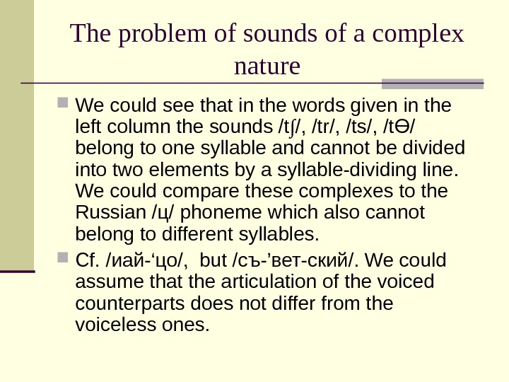 The problem of sounds of a complex nature We could see that in the words given