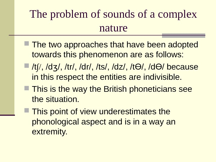 The problem of sounds of a complex nature The two approaches that have been adopted towards