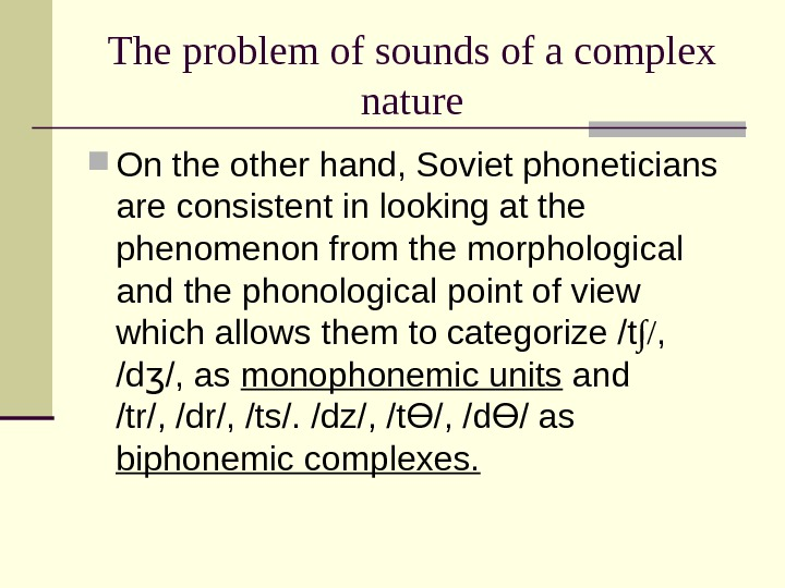 The problem of sounds of a complex nature On the other hand, Soviet phoneticians are consistent