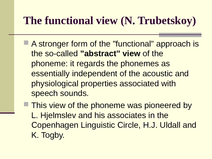 The functional view (N. Trubetskoy) A stronger form of the functional approach is the so-called abstract