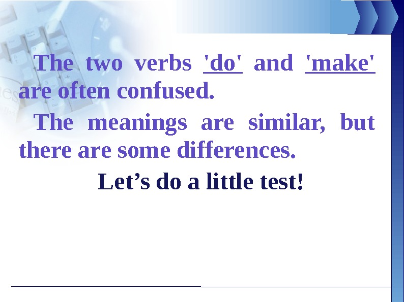 The two verbs 'do'  and 'make'  are often confused.  The meanings are similar,