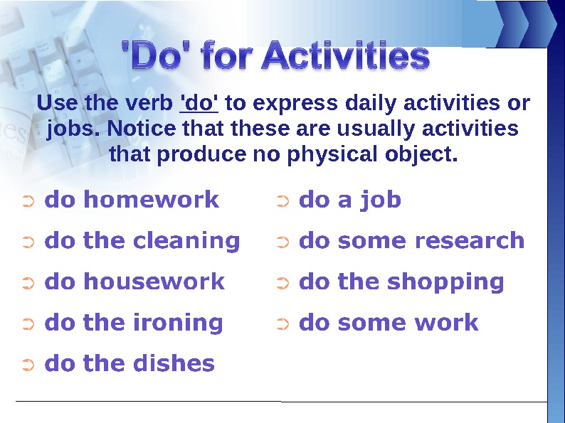 Use the verb 'do' to express daily activities or jobs. Notice that these are usually activities