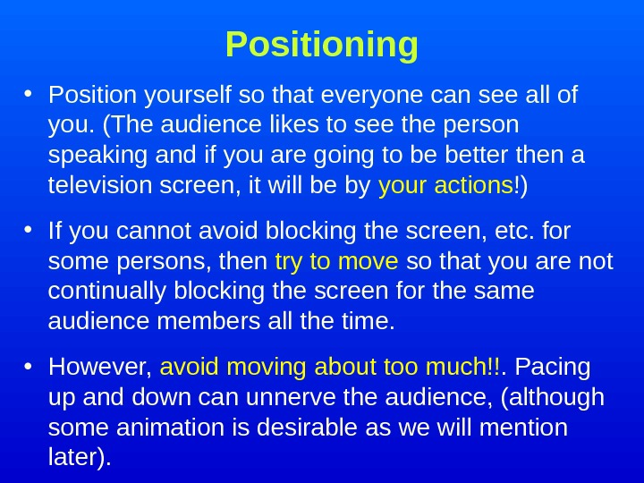 Positioning • Position yourself so that everyone can see all of you. (The audience